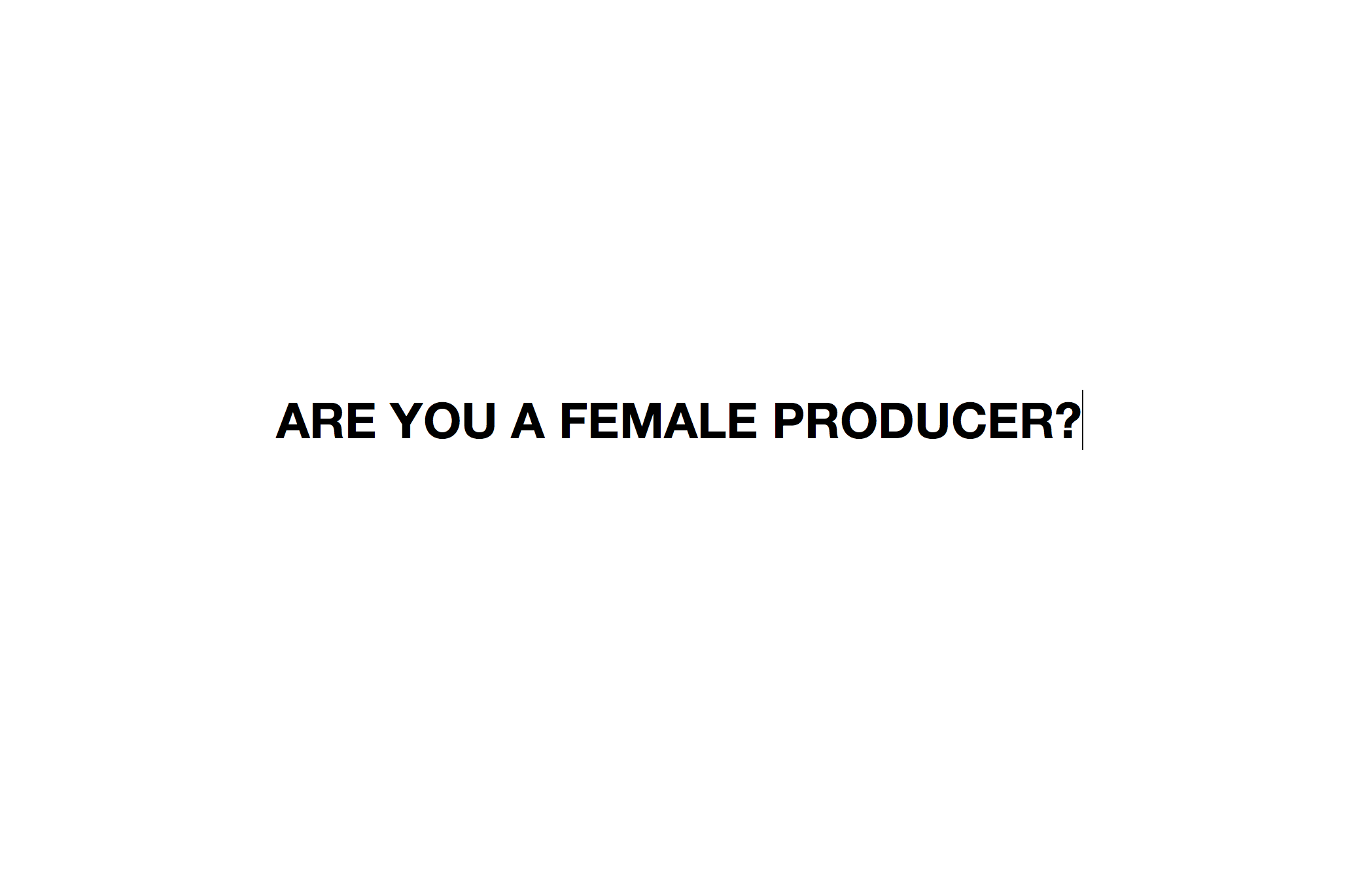 ARE YOU A FEMALE PRODUCER?